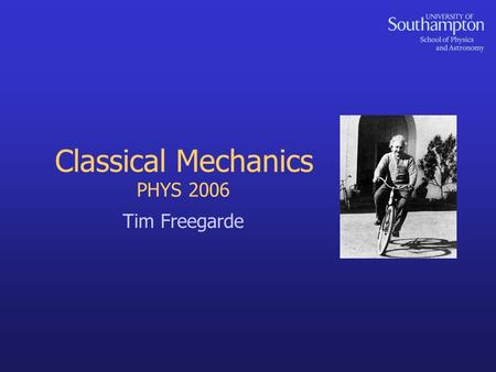 PHYS 2006 Tim Freegarde Classical Mechanics. 2 Newton's law of Universal Gravitation Exact analogy of Coulomb electrostatic interaction gravitational.