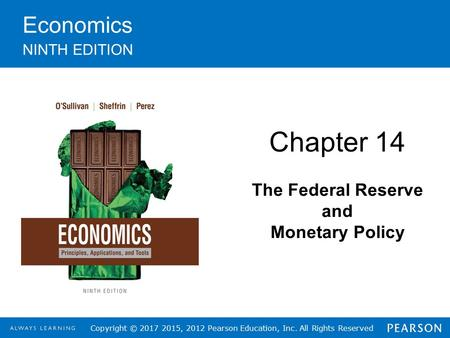 Copyright © 2017 2015, 2012 Pearson Education, Inc. All Rights Reserved Economics NINTH EDITION Chapter 14 The Federal Reserve and Monetary Policy.