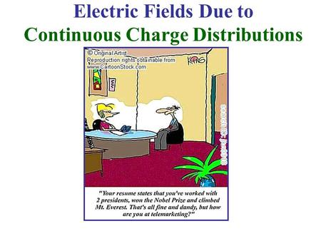 Electric Fields Due to Continuous Charge Distributions.