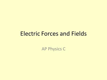 "Electric Forces and Fields AP Physics C. Electrostatic Forces (F) (measured in Newtons) q1q1 q2q2 k = 9 x 10 9 N*m 2 /C 2 This is known as ""Coulomb's."