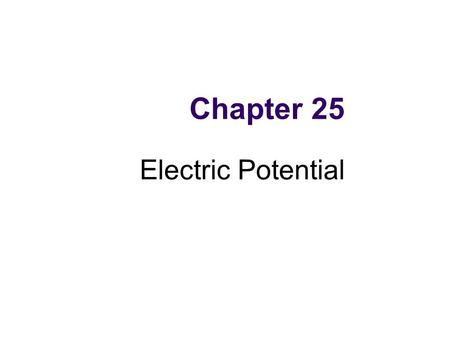 Chapter 25 Electric Potential. Electrical Potential Energy When a test charge is placed in an electric field, it experiences a force The force is conservative.