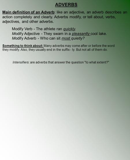 ADVERBS Main definition of an Adverb: like an adjective, an adverb describes an action completely and clearly. Adverbs modify, or tell about, verbs, adjectives,