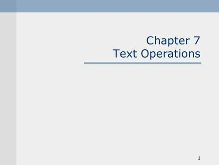 1 Chapter 7 Text Operations. 2 Logical View of a Document document structure recognition text+ structure accents, spacing, etc. stopwords noun groups.