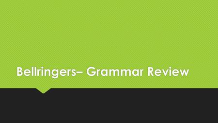 Bellringers– Grammar Review. INSTRUCTIONS  Each day, copy the part of speech and definition.  If you are absent, copy from a classmate or find notes.