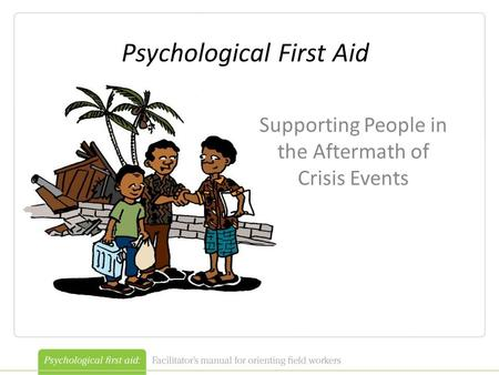 Psychological First Aid Supporting People in the Aftermath of Crisis Events.