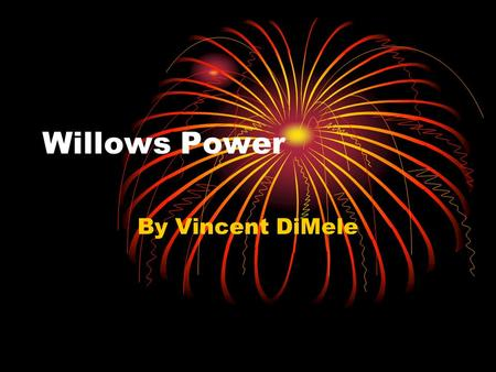 Willows Power By Vincent DiMele. Chapter 1  One day Willow was hiding in a tree as he always does trying to find someone to scare with his powers to.