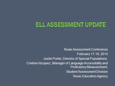 Texas Assessment Conference February 17-19, 2014 Justin Porter, Director of Special Populations, Cristina Vazquez, Manager of Language Accessibility and.
