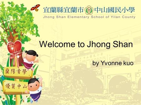 by Yvonne kuo Welcome to Jhong Shan Location From your dormitory to our school might take 5 minutes by scooter.