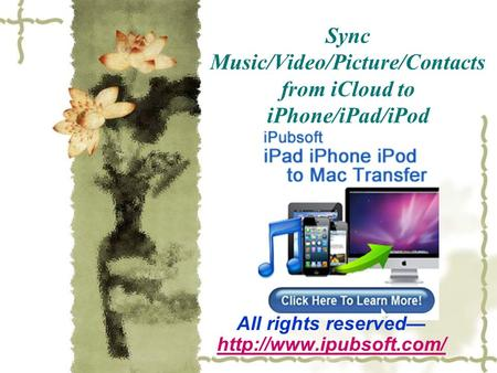 Sync Music/Video/Picture/Contacts from iCloud to iPhone/iPad/iPod All rights reserved—
