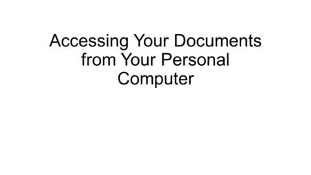 Accessing Your Documents from Your Personal Computer.
