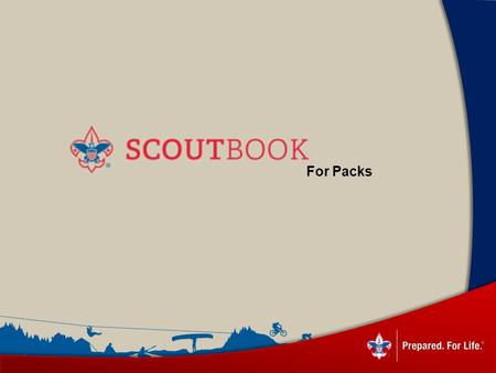 For Packs. Benefits of Scoutbook Online access for leaders, parents and scouts* Quick and easy advancement tracking Forums and messaging for communication.