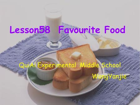 Lesson58 Favourite Food QuiAi Experimental Middle School WangYanjie.