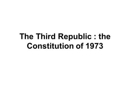 The Third Republic : the Constitution of 1973. Introduction Background and 1972 Constitution Role of PPP and opposition Adoption of constitution without.