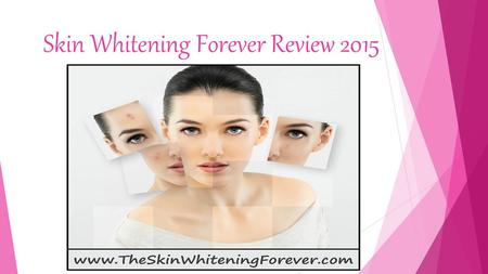 Skin Whitening Forever Review 2015. What Is Skin Whitening Forever? Skin Whitening ForeverSkin Whitening Forever is an eBook in pdf format and is immediately.