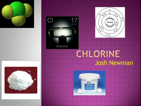 "Josh Newman.  It's called Chlorine from the Greek word chloros, which means ""Lime Green Gas."" This was the shade of green the gas turned when it was."