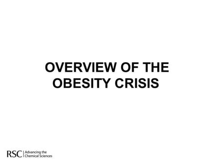 OVERVIEW OF THE OBESITY CRISIS. OVERVIEW OF THE OBESITY CRISIS A worldwide phenomenon Affects all nationalities, ages, both genders Unlike deadly diseases.