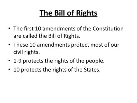 The Bill of Rights The first 10 amendments of the Constitution are called the Bill of Rights. These 10 amendments protect most of our civil rights. 1-9.