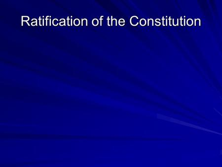 Ratification of the Constitution. Federalists and Anti-Federalists Anti-federalists- people who opposed the Constitution Some thought Constitution gave.