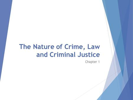 The Nature of Crime, Law and Criminal Justice Chapter 1.