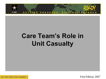 Care Team's Role in Unit Casualties| 1 Care Team's Role in Unit Casualty First Edition, 2007.