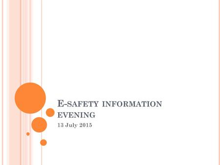 E- SAFETY INFORMATION EVENING 13 July 2015. T EACHING E - SAFETY T HINK UK NOW https://www.thinkuknow.co.uk A recommended website for children to look.