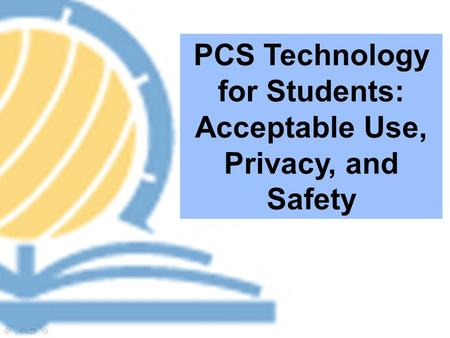 PCS Technology for Students: Acceptable Use, Privacy, and Safety.