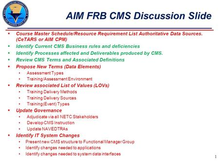  Course Master Schedule/Resource Requirement List Authoritative Data Sources. (CeTARS or AIM CPM)  Identify Current CMS Business rules and deficiencies.