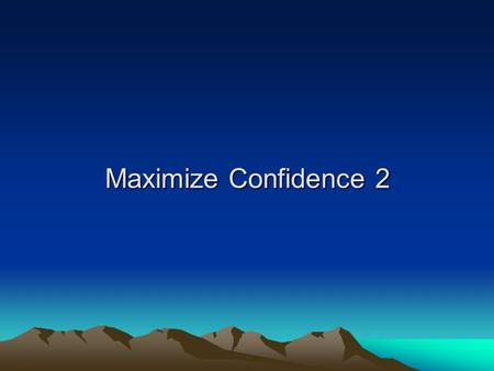Maximize Confidence 2. Each of us comes to this world for a purpose. What is your life purpose or mission statement? Are you (the true you, deep inside.