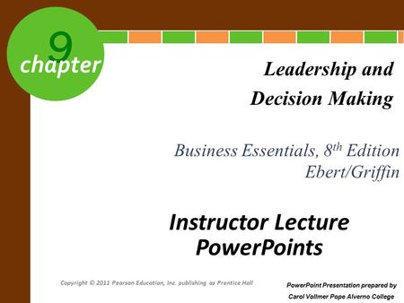 9 chapter Business Essentials, 8 th Edition Ebert/Griffin Leadership and Decision Making PowerPoint Presentation prepared by Carol Vollmer Pope Alverno.
