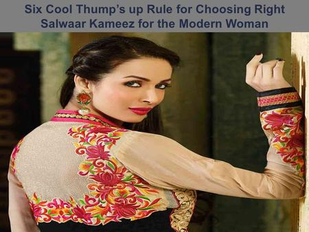 Six Cool Thump's up Rule for Choosing Right Salwaar Kameez for the Modern Woman.