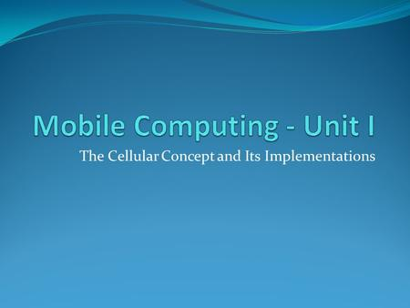 The Cellular Concept and Its Implementations. The Cellular Concept The cellular concept was developed and introduced by the Bell Laboratories in the early.