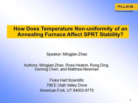 1 How Does Temperature Non-uniformity of an Annealing Furnace Affect SPRT Stability? Speaker: Mingjian Zhao Authors: Mingjian Zhao, Rose Heaton, Rong Ding,