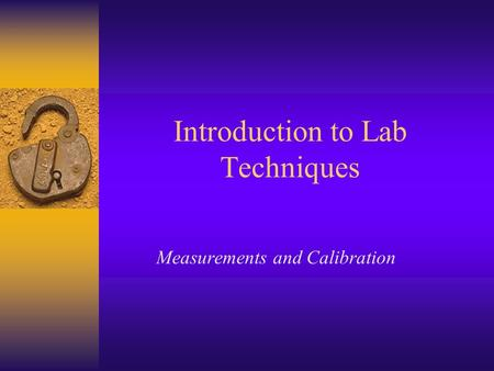 Introduction to Lab Techniques Measurements and Calibration.