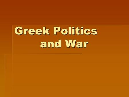 Greek Politics and War. Democracy  Greek demos (people) and kratein rule.  It began around 500 B.C.  In a direct democracy, people vote firsthand on.