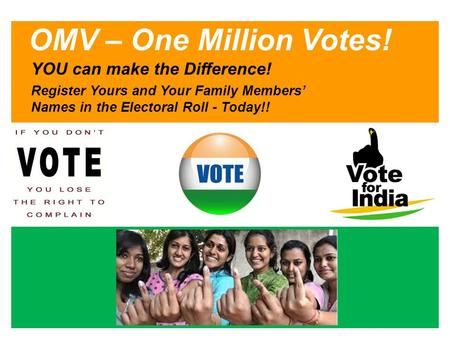 OMV – One Million Votes! YOU can make the Difference! Register Yours and Your Family Members' Names in the Electoral Roll - Today!!