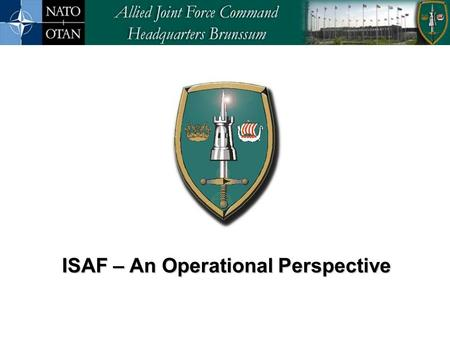 ISAF – An Operational Perspective ISAF – An Operational Perspective.