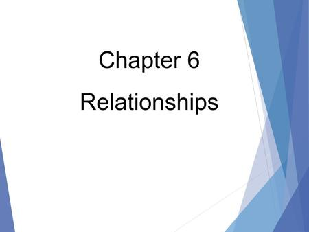 Chapter 6 Relationships.