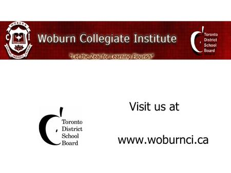 Visit us at www.woburnci.ca. CHOICES TRANSITIONS FROM GRADE 8 TO GRADE 9.