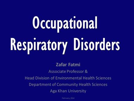 Occupational Respiratory Disorders Zafar Fatmi Associate Professor & Head Division of Environmental Health Sciences Department of Community Health Sciences.