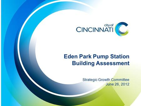 Presentation Title Here Additional Line if Needed Date Here Eden Park Pump Station Building Assessment Strategic Growth Committee June 26, 2012.