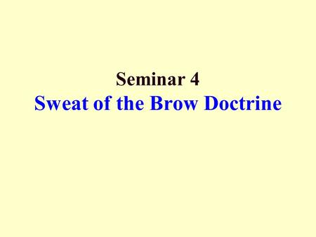 "Seminar 4 Sweat of the Brow Doctrine. Principal Issue  Whether ""originality"" is satisfied by the labour and expense in the ""industrious collection"" of."