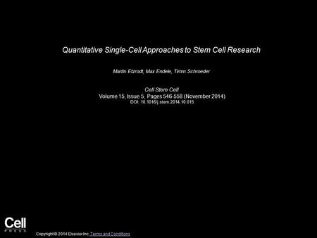 Quantitative Single-Cell Approaches to Stem Cell Research Martin Etzrodt, Max Endele, Timm Schroeder Cell Stem Cell Volume 15, Issue 5, Pages 546-558 (November.