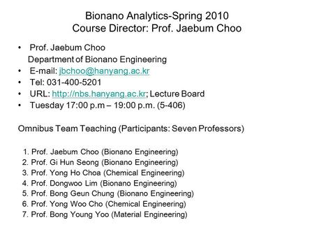 Bionano Analytics-Spring 2010 Course Director: Prof. Jaebum Choo Prof. Jaebum Choo Department of Bionano Engineering