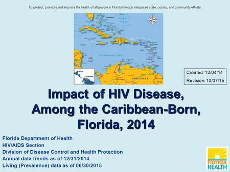 Impact of HIV Disease, Among the Caribbean-Born, Florida, 2014 Florida Department of Health HIV/AIDS Section Division of Disease Control and Health Protection.