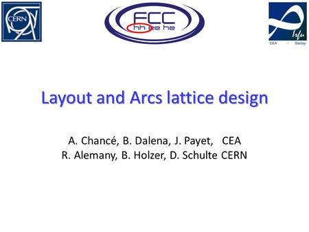 Layout and Arcs lattice design A. Chancé, B. Dalena, J. Payet, CEA R. Alemany, B. Holzer, D. Schulte CERN.