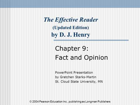 The Effective Reader (Updated Edition) by D. J. Henry Chapter 9: Fact and Opinion PowerPoint Presentation by Gretchen Starks-Martin St. Cloud State University,