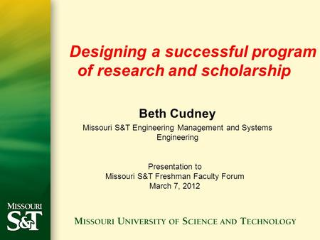 Designing a successful program of research and scholarship Beth Cudney Missouri S&T Engineering Management and Systems Engineering Presentation to Missouri.
