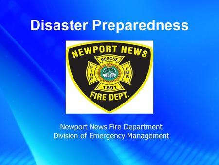 Disaster Preparedness Newport News Fire Department Division of Emergency Management.