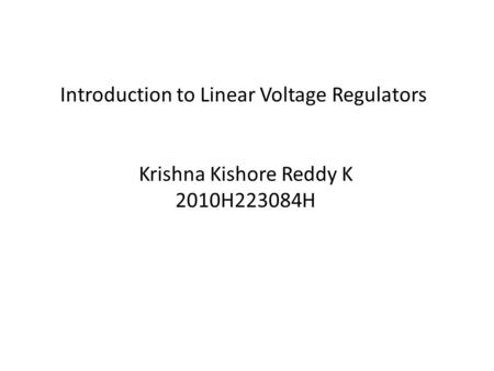 Introduction to Linear Voltage Regulators Krishna Kishore Reddy K 2010H223084H.