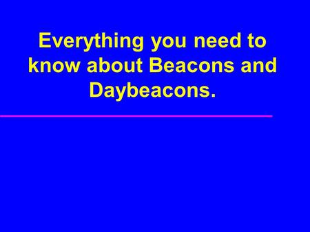 Everything you need to know about Beacons and Daybeacons.